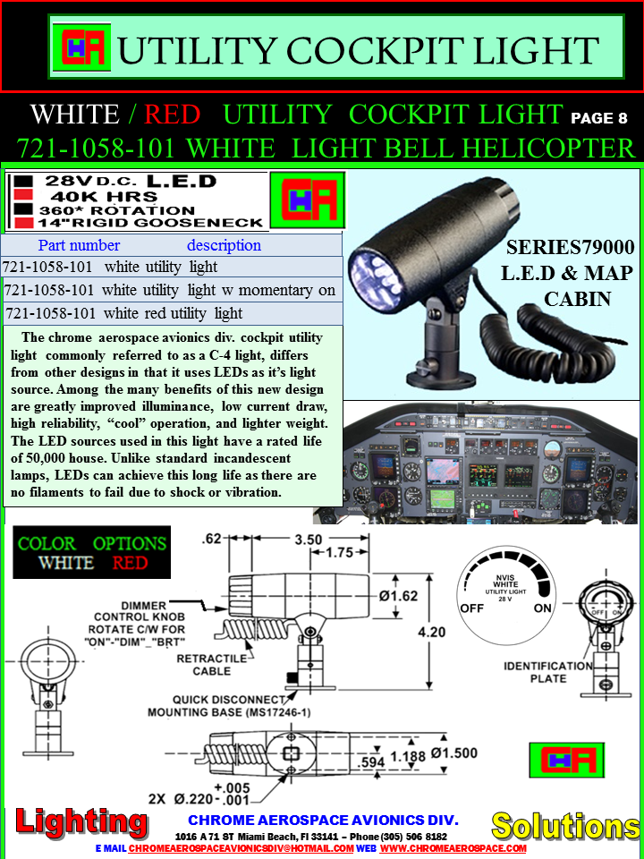 8 NVIS UTILITY COCKPIT LIGHT11-7-18.png aircraft panels & instruments aircraft instruments diagrams aircraft instruments explained aircraft instruments cockpit model aircraft cockpit instruments aircraft instruments retrofitting to night vision  aircraft instruments lighting to night vision aircraft instruments latest technology aircraft instruments technology avionics instruments flight deck  aircraft instruments latest flight deck aircraft instruments lighting flight deck aircraft instruments latest technology avionics instruments lighting retrofitting nvis avionics edge lite panels retrofitting nvis NVG/NVIS Compatible Cockpit Panels - Military Systems & Technology nvs aircraft Cabin Upgrade | Cabin Refurbishments Cockpit Controls & Panels aircraft lighting instruments nvis cockpit lighting avionics helicopters modification nvis cockpit nvis led NVG Compatible Aircraft Lighting UH-1H HELICOPTER NVIS AH-1H Cobra HELICOPTER BK117C-1 NVG Cockpit cob led Aircraft Interior Upgrades led nvis  AIRCRAFT VOLTS LED WEDGE LIGHT  AIRCRAFT VOLTS INCANDESCENT WEDGE LIGHT NVIS    AIRCRAFT INSTRUMENT WEDGE LIGHTING NVIS AIRCRAFT INSTRUMENT PANEL LIGHTING NVISAIRCRAFT INSTRUMENT PANEL WEDGE FLOW LIGHT AIRCRAFT INSTRUMENT WEDGE LIGHTING L.E.D. AIRCRAFT LED COCKPIT LIGHTING WEDGE LIGHTING  AIRCRAFT WHITE LIGHT WEDGE LIGHTING  AVIONICS WHITE NVIS WEDGE LIGHTING  AVIONICS BLUE WHITE WEDGE LIGHTING AVIONICS GREEN LIGHT WEDGE LIGHT RED LIGHTING WEDGE SYSTEM AIRCRAFT PANEL LIGHTING AIRCRAFT PANEL LIGHTING LED  AIRCRAFT PANEL LIGHTING WEDGE LIGHT AVIONICS WEDGE LIGHT INSTRUMENT UPGRADES  MID-CONTINENTAL INSTRUMENTS AVIONICS WEDGES LIGHT ASSEMBLIES AIRCRAFT Airspeed, 2-inch WEDGE LIGHT AIRCRAFT Airspeed Indicators WEDGE LIGHT AIRCRAFT Altimeter, 2-inch, Counter Drum AIRCRAFT Altimeter, 3-inch WEDGE LIGHT  INSTRUMENTS LIGHTING AIRCRAFT PILOT LIGHT INSTRUMENT WEDGES UPGRADES LED  AIRCRAFT AVIONICS  MINIATURE LED SMD 1206 WEDGES LIGHTING  AIRCRAFT UPGRADE NIGHT VISION WEDGE LIGHTING    AIRCR