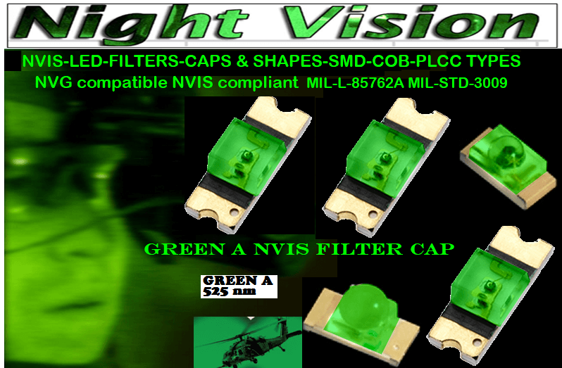 NSSW100DT NICHIA SMD-PLCC LED NVIS GREEN A 525 nm FILTER CAP     5050 SMD-PLCC LED NVIS GREEN A 525 nm FILTER CAP     330 LED LIGHTS GREEN A 525 nm FILTER CAP     330-001 SMD LED NVIS GREEN A 525 nm FILTER CAP       330-001 SMD LED NVIS GREEN A 525 nm PCB  330-001 SMD-PLCC LED NVIS GREEN A 525 nm FILTER CAP       330-001 SMD-PLCC LED NVIS GREEN A 525 nm PCB   NESSW064AT NICHIA SMD-PLCC LED NVIS GREEN A 525 nm FILTER CAP       NSSW204BT NICHIA SMD-PLCC LED NVIS GREEN A 525 nm FILTER CAP      320 SMD-PLCC LED NVIS GREEN A 525 nm FILTER CAP 320-001 SMD LED NVIS GREEN A 525 nm FILTER CAP 320-001 SMD LED NVIS GREEN A 525 nm PCB  320-001 SMD-PLCC LED NVIS GREEN A 525 nm FILTER CAP 320-001 SMD-PLCC LED NVIS GREEN A 525 nm PCB  460 SMD-PLCC LED NVIS GREEN A 525 nm FILTER CAPL-65196-A0603-003 L-65330-A0603-003 L-65197-B0603-003 L-65250-B0603-003 L-65648-W0603-003 L-65951-W0603-003 L-65401-Y0603-003 L-65402-Y0603-003   L-65403-R0603-003  L-65196-A0805-003 L-65330-A0805-003 L-65197-B0805-003 L-65250-B0805-003 L-65648-W0805-003 L-65951-W0805-003 L-65401-Y0805-003 L-65402-Y0805-003 L-65403-R0805-003L-65196-A1206-002 L-65330-A1206-002 L-65197-B1206-002L-65250-B1206-002L-65648-W1206-002 L-65951-W1206-002L-65401-Y1206-002 955 SMD PLCC LED 955 LED  L-65402-Y1206-002  L-65403-R1206-002 L-65196-A1206-003 L-65330-A1206-003 L-65197-B1206-003 L-65250-B1206-003 L-65648-W1206-003L-65951-W1206-003L-65401-Y1206-003L-65402-Y1206-003 955 LED NVIS 955 LED HELICOPTERS NIGHT VISION LIGHTING   955 NVIS FILTER  L-65403-R1206-003L-65196-A320-001L-65330-A320-001L-65197-B320-001 L-65250-B320-001 L-65648-W320-001 L-65951-W320-001 L-65401-Y320-001 L-65402-Y320-001 L-65403-R320-001 L-65196-A670-001 L-65330-A670-001 L-65197-B670-001 L-65250-B670-001 L-65648-W670-001 L-65951-W670-001 L-65401-Y670-001 L-65401-Y670-001 L-65403-R670-001 L-65196-A460-001 L-65196-A460-001 L-65197-B460-001  L-65250-B460-001 L-65648-W460-001 L-65951-W460-001 L-65401-Y460-001 955 Night Vision Imaging Systems (NVIS)  955 NVIS Aircr