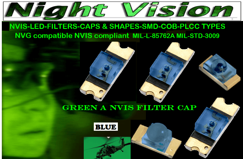 NSSW100DT NICHIA SMD-PLCC LED NVIS BLUE FILTER CAP     5050 SMD-PLCC LED NVIS BLUE FILTER CAP     330 SMD-PLCC LED NVIS BLUE FILTER CAP    330-001 SMD NVIS LED NVIS BLUE FILTER CAP        330-001 SMD NVIS LED NVIS BLUE PCB   330-001 SMD-PLCC LED NVIS BLUE FILTER CAP        330-001 SMD-PLCC LED NVIS BLUE PCB   NESSW064AT NICHIA SMD-PLCC LED NVIS BLUE FILTER CAP       NSSW204BT NICHIA SMD-PLCC LED NVIS BLUE FILTER CAP  320 NICHIA SMD-PLCC LED NVIS BLUE FILTER CAP 460-001 SMD NVIS LED NVIS BLUE FILTER CAP  460-001 SMD NVIS LED NVIS BLUE PCB  460-001 SMD-PLCC LED NVIS BLUE FILTER CAP  460-001 SMD-PLCC LED NVIS BLUE PCB  460 SMD-PLCC LED NVIS BLUE FILTER CAP L-65196-A0603-003 L-65330-A0603-003 L-65197-B0603-003 L-65250-B0603-003 L-65648-W0603-003 L-65951-W0603-003 L-65401-Y0603-003 L-65402-Y0603-003   L-65403-R0603-003  L-65196-A0805-003 L-65330-A0805-003 L-65197-B0805-003 L-65250-B0805-003 L-65648-W0805-003 L-65951-W0805-003 L-65401-Y0805-003 L-65402-Y0805-003 L-65403-R0805-003L-65196-A1206-002 L-65330-A1206-002 L-65197-B1206-002L-65250-B1206-002L-65648-W1206-002 L-65951-W1206-002L-65401-Y1206-002 955 SMD PLCC LED 955 LED L-65402-Y1206-002  L-65403-R1206-002 L-65196-A1206-003 L-65330-A1206-003 L-65197-B1206-003 L-65250-B1206-003 L-65648-W1206-003L-65951-W1206-003L-65401-Y1206-003L-65402-Y1206-003 955 LED NVIS 955 LED HELICOPTERS NIGHT VISION LIGHTING   955 NVIS FILTER L-65403-R1206-003L-65196-A320-001L-65330-A320-001 L-65197-B320-001 L-65250-B320-001 L-65648-W320-001 L-65951-W320-001 L-65401-Y320-001 L-65402-Y320-001 L-65403-R320-001 L-65196-A670-001 L-65330-A670-001 L-65197-B670-001 L-65250-B670-001 L-65648-W670-001 L-65951-W670-001 L-65401-Y670-001 L-65401-Y670-001 L-65403-R670-001 L-65196-A460-001 L-65196-A460-001 L-65197-B460-001  L-65250-B460-001 L-65648-W460-001 L-65951-W460-001 L-65401-Y460-001 955 Night Vision Imaging Systems (NVIS)  955 NVIS Aircraft Upgrades | Night Vision Goggles 955 PILOT NIGHT VISION NVIS ILLUMINATION  955 LED SWITCHES, KEYBOARDS, DIALS, AN