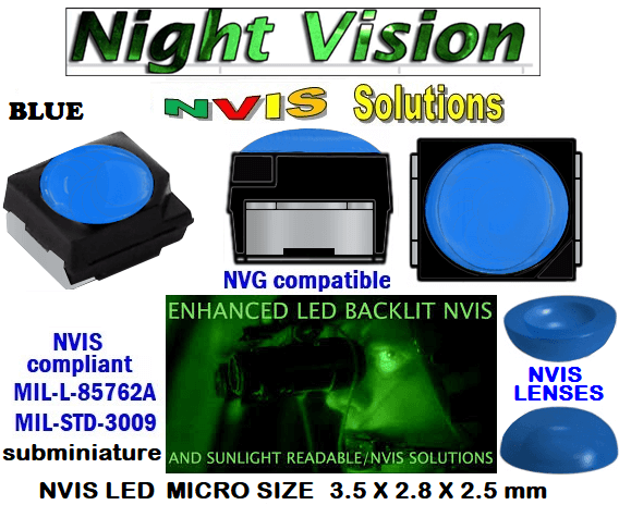 surface mount nvis led FP-1309SMD-WA2-G201-H smd led: nvis smd led  optical products led  subminiature nvis led 3.5 x 2.8 x 2.5 mm size nano nvis led size nvis led lighting nvis upgrades nano subminiature led nvis LEDs Used in Night Vision Imaging Systems (NVIS ...NVG/NVIS for LED Light Sources - avionics Aerospace Nvis optics Lighting optics, nvis filtering nvis optical mini nano led Nano LED Lights‎ LED Mini smd tlcc (Visible & NVIS) | Military & defense  LED Mini smd tlcc  (Visible Lighting optics, nvis filtering nvis optical mini nano led Nano LED Lights‎ LED Mini smd tlcc (Visible & NVIS) | Military & defense LED Mini smd tlcc  (Visible & NVIS) NVIS Filter/SMD LED Assemblies NVIS Compliant SMD Type LEDs - Aerospace  NVIS Compliant Filtered SMD/PLCC Type LEDs   330-001 SMD NVIS LED NVIS BLUE FILTER CAP        330-001 SMD NVIS LED NVIS BLUE PCB   330-001 SMD-PLCC LED NVIS BLUE FILTER CAP        330-001 SMD-PLCC LED NVIS BLUE PCB   NESSW064AT NICHIA SMD-PLCC LED NVIS BLUE FILTER CAP       NSSW204BT NICHIA SMD-PLCC LED NVIS BLUE FILTER CAP     L-65196-A0603-003 L-65330-A0603-003 L-65197-B0603-003  L-65250-B0603-003 L-65648-W0603-003 L-65951-W0603-003 L-65401-Y0603-003 L-65402-Y0603-003   L-65403-R0603-003  L-65196-A0805-003 L-65330-A0805-003 L-65197-B0805-003 L-65250-B0805-003 L-65648-W0805-003 L-65951-W0805-003 320 NICHIA SMD-PLCC LED NVIS BLUE FILTER CAP 460-001 SMD NVIS LED NVIS BLUE FILTER CAP  460-001 SMD NVIS LED NVIS BLUE PCB  460-001 SMD-PLCC LED NVIS BLUE FILTER CAP  460-001 SMD-PLCC LED NVIS BLUE PCB  460 SMD-PLCC LED NVIS BLUE FILTER CAP L-65401-Y0805-003 L-65402-Y0805-003 L-65403-R0805-003L-65196-A1206-002 L-65330-A1206-002 L-65197-B1206-002L-65250-B1206-002L-65648-W1206-002 L-65951-W1206-002L-65401-Y1206-002L-65402-Y1206-002  L-65403-R1206-002 L-65196-A1206-003 L-65330-A1206-003 L-65197-B1206-003 L-65250-B1206-003 L-65648-W1206-003L-65951-W1206-003L-65401-Y1206-003L-65402-Y1206-003L-65403-R1206-003L-65196-A320-001L-65330-A320-001 955 LED NVIS 955 LED HELICOPTERS NIGHT VISION LIGHTING   955 NVIS FILTER  L-65197-B320-001 L-65250-B320-001 L-65648-W320-001 L-65951-W320-001 L-65401-Y320-001 L-65402-Y320-001 L-65403-R320-001 L-65196-A670-001 L-65330-A670-001 L-65197-B670-001 L-65250-B670-001 L-65648-W670-001 L-65951-W670-001 L-65401-Y670-001 L-65401-Y670-001 L-65403-R670-001 L-65196-A460-001 L-65196-A460-001 L-65197-B460-001  L-65250-B460-001 L-65648-W460-001 L-65951-W460-001 L-65401-Y460-001 955 Night Vision Imaging Systems (NVIS)  955 NVIS Aircraft Upgrades | Night Vision Goggles 955 PILOT NIGHT VISION NVIS ILLUMINATION  955 LED SWITCHES, KEYBOARDS, DIALS, AND DISPLAYS 955 COCKPIT MODIFICATION 955 NVIS compatible lights   955 NVIS filters . NVG lighting 955 NVG lighting control panel customized 955 SMD LED  955 NVIS compatible lights  955 NVIS compatible lights CHIP  955 SMD LED NVIS   955 SMD LED NIGHT VISION  955 SMD PLCC LED AVIONICS 955 AVIONICS NIGHT VISION LIGHTING 955 AVIONICS MODIFICATIONS TO NIGHT VISION  955 LED AVIONICS UPGRADES TO NVIS 955 LED NVIS GREEN A 955 IMPACT SOLAR FILTER NVIS 955 LED NVIS GREEN B  955 LED NVIS WHITE  955 LED NVIS RED  955 LED AIRBUS A 400 GREEN  955-001 SMD PLCC LED 955-001 LED   955-001 LED NVIS  955-001 LED HELICOPTERS NIGHT VISION LIGHTING  955-001 NVIS FILTER 955-001 Night Vision Imaging Systems (NVIS) 955-001 PILOT NIGHT VISION NVIS ILLUMINATION  955-001 NVIS Aircraft Upgrades | Night Vision Goggles  955-001 LED SWITCHES, KEYBOARDS, DIALS, AND DISPLAYS 955-001 COCKPIT MODIFICATION  955-001 NVIS compatible lights    955-001 NVIS filters . NVG lighting  955-001 NVG lighting control panel customized   955-001 SMD LED  955-001 NVIS compatible lights  955-001 NVIS compatible lights CHIP 955-001 SMD LED NVIS 955-001 SMD LED NIGHT VISION 955-001 SMD PLCC LED AVIONICS 955-001 AVIONICS NIGHT VISION LIGHTING 955-001 AVIONICS MODIFICATIONS TO NIGHT VISION 955-001 LED AVIONICS UPGRADES TO NVIS  955-001 LED NVIS GREEN A 955-001 IMPACT SOLAR FILTER NVIS 955-001 LED NVIS GREEN B 955-001 LED NVIS WHITE 955-001 LED NVIS RED 955-001 LED AIRBUS A 400 GREEN  670 NVG lighting control panel customized  670 NVIS filters . NVG lighting  670 NVIS compatible lights  670 COCKPIT MODIFICATION 670 LED SWITCHES, KEYBOARDS, DIALS, AND DISPLAYS 670 NVIS Aircraft Upgrades | Night Vision Goggles  670 PILOT NIGHT VISION NVIS ILLUMINATION  670 Night Vision Imaging Systems (NVIS  670 NVIS FILTER 670 LED HELICOPTERS NIGHT VISION LIGHTING  670 LED NVIS 670 LED 670 SMD PLCC LED