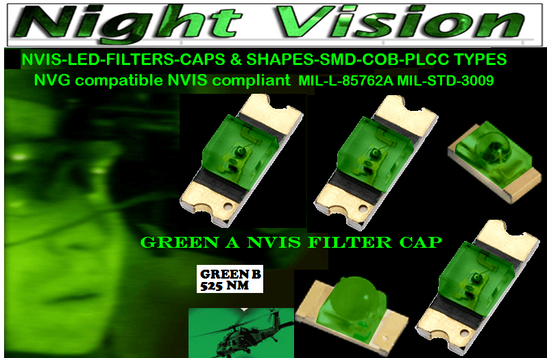 NSSW100DT NICHIA SMD-PLCC LED NVIS GREEN B 525 nm FILTER CAP    5050 SMD-PLCC LED NVIS GREEN B 525 nm FILTER CAP     330 SMD-PLCC LED NVIS GREEN B 525 nm FILTER CAP     330-001 SMD LED NVIS GREEN B 525 nm FILTER CAP       330-001 SMD LED NVIS GREEN B nm PCB   330-001 SMD-PLCC LED NVIS GREEN B 525 nm FILTER CAP       330-001 SMD-PLCC LED NVIS GREEN B nm PCB   NESSW064AT NICHIA SMD-PLCC LED NVIS GREEN B 525 nm FILTER CAP       NSSW204BT NICHIA SMD-PLCC LED NVIS GREEN B 525 nm FILTER CAP      320 SMD-PLCC LED NVIS GREEN B 525 nm FILTER CAP 320-001 SMD LED NVIS GREEN B 525 nm FILTER CAP 320-001 SMD LED NVIS GREEN B nm PCB  320-001 SMD-PLCC LED NVIS GREEN B 525 nm FILTER CAP 320-001 SMD-PLCC LED NVIS GREEN B nm PCB  460 SMD-PLCC LED NVIS GREEN B 525 nm FILTER CAP L-65196-A0603-003 L-65330-A0603-003 L-65197-B0603-003 L-65250-B0603-003 L-65648-W0603-003 L-65951-W0603-003 L-65401-Y0603-003 L-65402-Y0603-003   L-65403-R0603-003  L-65196-A0805-003 L-65330-A0805-003 L-65197-B0805-003 L-65250-B0805-003 L-65648-W0805-003 L-65951-W0805-003 L-65401-Y0805-003 L-65402-Y0805-003 L-65403-R0805-003L-65196-A1206-002 L-65330-A1206-002 L-65197-B1206-002L-65250-B1206-002L-65648-W1206-002 L-65951-W1206-002L-65401-Y1206-002 955 SMD PLCC LED 955 LED L-65402-Y1206-002  L-65403-R1206-002 L-65196-A1206-003 L-65330-A1206-003 L-65197-B1206-003 L-65250-B1206-003 L-65648-W1206-003L-65951-W1206-003L-65401-Y1206-003L-65402-Y1206-003 955 LED NVIS 955 LED HELICOPTERS NIGHT VISION LIGHTING   955 NVIS FILTER L-65403-R1206-003L-65196-A320-001L-65330-A320-001 L-65197-B320-001 L-65250-B320-001 L-65648-W320-001 L-65951-W320-001 L-65401-Y320-001 L-65402-Y320-001 L-65403-R320-001 L-65196-A670-001 L-65330-A670-001 L-65197-B670-001 L-65250-B670-001 L-65648-W670-001 L-65951-W670-001 L-65401-Y670-001 L-65401-Y670-001 L-65403-R670-001 L-65196-A460-001 L-65196-A460-001 L-65197-B460-001  L-65250-B460-001 L-65648-W460-001 L-65951-W460-001 L-65401-Y460-001 955 Night Vision Imaging Systems (NVIS)  955 NVIS Aircraft Upgra