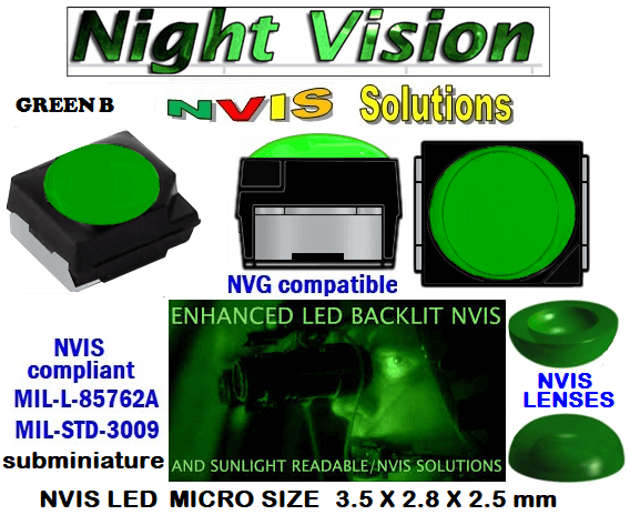 surface mount nvis led FP-1309SMD-WA2-G201-H smd led: nvis smd led  optical products led  subminiature nvis led 3.5 x 2.8 x 2.5 mm size nano nvis led size nvis led lighting nvis upgrades nano subminiature led nvis LEDs Used in Night Vision Imaging Systems (NVIS ...NVG/NVIS for LED Light Sources - avionics Aerospace Nvis optics Lighting optics, nvis filtering nvis optical mini nano led Nano LED Lights‎ LED Mini smd tlcc (Visible & NVIS) | Military & defense  LED Mini smd tlcc  (Visible Lighting optics, nvis filtering nvis optical mini nano led Nano LED Lights‎ LED Mini smd tlcc (Visible & NVIS) | Military & defense LED Mini smd tlcc  (Visible & NVIS) NVIS Filter/SMD LED Assemblies NVIS Compliant SMD Type LEDs - Aerospace  NVIS Compliant Filtered SMD/PLCC Type LEDs  surface mount nvis led FP-1309SMD-WA2-G201-H smd led: nvis smd led  optical products led  subminiature nvis led 3.5 x 2.8 x 2.5 mm size nano nvis led size nvis led lighting nvis upgrades nano subminiature led nvis LEDs Used in Night Vision Imaging Systems (NVIS ...NVG/NVIS for LED Light Sources - avionics Aerospace Nvis optics Lighting optics, nvis filtering nvis optical mini nano led Nano LED Lights‎ LED Mini smd tlcc (Visible & NVIS) | Military & defense  LED Mini smd tlcc  (Visible Lighting optics, nvis filtering nvis optical mini nano led Nano LED Lights‎ LED Mini smd tlcc (Visible & NVIS) | Military & defense LED Mini smd tlcc  (Visible & NVIS) NVIS Filter/SMD LED Assemblies NVIS Compliant SMD Type LEDs - Aerospace  NVIS Compliant Filtered SMD/PLCC Type LEDs   330-001 SMD LED NVIS GREEN B FILTER CAP       330-001 SMD LED NVIS GREEN B PCB   330-001 SMD-PLCC LED NVIS GREEN B FILTER CAP       330-001 SMD-PLCC LED NVIS GREEN B PCB   NESSW064AT NICHIA SMD-PLCC LED NVIS GREEN B FILTER CAP       NSSW204BT NICHIA SMD-PLCC LED NVIS GREEN B FILTER CAP     L-65196-A0603-003 L-65330-A0603-003 L-65197-B0603-003  L-65250-B0603-003 L-65648-W0603-003 L-65951-W0603-003 L-65401-Y0603-003 L-65402-Y0603-003   L-65403-R0603-003  L-65196-A0805-003 L-65330-A0805-003 L-65197-B0805-003 L-65250-B0805-003 L-65648-W0805-003 L-65951-W0805-003 320 SMD-PLCC LED NVIS GREEN B FILTER CAP 320-001 SMD LED NVIS GREEN B FILTER CAP 320-001 SMD LED NVIS GREEN B PCB  320-001 SMD-PLCC LED NVIS GREEN B FILTER CAP 320-001 SMD-PLCC LED NVIS GREEN B PCB  460 SMD-PLCC LED NVIS GREEN B FILTER CAP L-65401-Y0805-003 L-65402-Y0805-003 L-65403-R0805-003L-65196-A1206-002 L-65330-A1206-002 L-65197-B1206-002L-65250-B1206-002L-65648-W1206-002 L-65951-W1206-002L-65401-Y1206-002L-65402-Y1206-002  L-65403-R1206-002 L-65196-A1206-003 L-65330-A1206-003 L-65197-B1206-003 L-65250-B1206-003 L-65648-W1206-003L-65951-W1206-003L-65401-Y1206-003L-65402-Y1206-003L-65403-R1206-003L-65196-A320-001L-65330-A320-001 955 LED NVIS 955 LED HELICOPTERS NIGHT VISION LIGHTING   955 NVIS FILTER L-65197-B320-001 L-65250-B320-001 L-65648-W320-001 L-65951-W320-001 L-65401-Y320-001 L-65402-Y320-001 L-65403-R320-001 L-65196-A670-001 L-65330-A670-001 L-65197-B670-001 L-65250-B670-001 L-65648-W670-001 L-65951-W670-001 L-65401-Y670-001 L-65401-Y670-001 L-65403-R670-001 L-65196-A460-001 L-65196-A460-001 L-65197-B460-001  L-65250-B460-001 L-65648-W460-001 L-65951-W460-001 L-65401-Y460-001 955 Night Vision Imaging Systems (NVIS)  955 NVIS Aircraft Upgrades | Night Vision Goggles 955 PILOT NIGHT VISION NVIS ILLUMINATION  955 LED SWITCHES, KEYBOARDS, DIALS, AND DISPLAYS 955 COCKPIT MODIFICATION 955 NVIS compatible lights  955 NVIS filters . NVG lighting 955 NVG lighting control panel customized 955 SMD LED 955 NVIS compatible lights  955 NVIS compatible lights CHIP  955 SMD LED NVIS  955 SMD LED NIGHT VISION  955 SMD PLCC LED AVIONICS 955 AVIONICS NIGHT VISION LIGHTING 955 AVIONICS MODIFICATIONS TO NIGHT VISION   955 LED AVIONICS UPGRADES TO NVIS 955 LED NVIS GREEN A 955 IMPACT SOLAR FILTER NVIS 955 LED NVIS GREEN B  955 LED NVIS WHITE  955 LED NVIS RED  955 LED AIRBUS A 400 GREEN  955-001 SMD PLCC LED 955-001 LED   955-001 LED NVIS  955-001 LED HELICOPTERS NIGHT VISION LIGHTING   955-001 NVIS FILTER 955-001 Night Vision Imaging Systems (NVIS) 955-001 PILOT NIGHT VISION NVIS ILLUMINATION  955-001 NVIS Aircraft Upgrades | Night Vision Goggles  955-001 LED SWITCHES, KEYBOARDS, DIALS, AND DISPLAYS 955-001 COCKPIT MODIFICATION  955-001 NVIS compatible lights    955-001 NVIS filters . NVG lighting  955-001 NVG lighting control panel customized   955-001 SMD LED 955-001 NVIS compatible lights  955-001 NVIS compatible lights CHIP 955-001 SMD LED NVIS 955-001 SMD LED NIGHT VISION 955-001 SMD PLCC LED AVIONICS 955-001 AVIONICS NIGHT VISION LIGHTING 955-001 AVIONICS MODIFICATIONS TO NIGHT VISION 955-001 LED AVIONICS UPGRADES TO NVIS  955-001 LED NVIS GREEN A 955-001 IMPACT SOLAR FILTER NVIS 955-001 LED NVIS GREEN B 955-001 LED NVIS WHITE 955-001 LED NVIS RED 955-001 LED AIRBUS A 400 GREEN  FILTERS CAPS SMD NESW064ATLED NHSW46AT LED NVIS compatible lights IMPACT SOLAR FILTER NVIS NVIS FILTER/SURFACE MOUNT LED ASSEMBLIES Simulation instrument panels nvis  2835 KEY WORD  2835 SMD LED - 6000K Cool White Surface Mount LED     2835 LED Strip Light 60/m 5mm wide 5m Reel                                                                  Data Sheet 2835 SMD LED Nationstar LED   LUXEON 2835 Color Line 670 LED    NSSW NICHIA  SMD LED NVIS GREEN A FILTER CAP 3030 SMD-PLCC LED  Lufttransport (AS332/SAR, AS365/LOS, AW139/EMS), Norway NHV for French Navy (Marine) AS365/Training, France 670 nm High Power LEDs Elation UV Spot 670 High Efficiency UV LED Uplight NSSW100DT | Nichia 3020 White Chip LED NeoPixel RGB 5050 LED with Integrated Driver Chip - 100 Sunpak LED 330 Video Light Black VL-LED-330        FILTERS CAPS SMD NESW064ATLED NHSW46AT LED NVIS compatible lights   IMPACT SOLAR FILTER NVIS    NVIS FILTER/SURFACE MOUNT LED ASSEMBLIES Simulation instrument panels nvis Lufttransport (AS332/SAR, AS365/LOS, AW139/EMS), Norway NHV for French Navy (Marine) AS365/Training, France  2835 KEY WORD  2835 SMD LED - 6000K Cool White Surface Mount LED Data Sheet 2835 SMD LED Nationstar LED  LUXEON 2835 Color Line  LUXEON 2835 Color Line  670 LED  NSSW NICHIA  SMD LED NVIS GREEN A FILTER CAP 3030 SMD-PLCC LED  670 nm High Power LEDs Elation UV Spot 670 High Efficiency UV LED Uplight NSSW100DT | Nichia 3020 White Chip LED NeoPixel RGB 5050 LED with Integrated Driver Chip - 100   Sunpak LED 330 Video Light Black VL-LED-330 FILTERS CAPS SMD NESW064ATLED NSSW100D LED LED SWITCHES, KEYBOARDS, DIALS, AND DISPLAYS LED AVIONICS UPGRADES TO NVIS NVIS FILTER/SURFACE MOUNT LED ASSEMBLIES Simulation instrument panels nvis Lufttransport (AS332/SAR, AS365/LOS, AW139/EMS), Norway NHV for French Navy (Marine) AS365/Training, France 670 NVG lighting control panel customized  670 NVIS filters . NVG lighting 670 NVIS compatible lights  670 COCKPIT MODIFICATION 670 LED SWITCHES, KEYBOARDS, DIALS, AND DISPLAYS 670 NVIS Aircraft Upgrades | Night Vision Goggles  670 PILOT NIGHT VISION NVIS ILLUMINATION  670 Night Vision Imaging Systems (NVIS 670 NVIS FILTER 670 LED HELICOPTERS NIGHT VISION LIGHTING  670 LED NVIS 670 LED 670 SMD PLCC LED