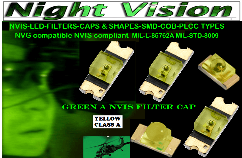 NSSW100DT NICHIA SMD-PLCC LED NVIS YELLOW CLASS CARNADA   5050 SMD-PLCC LED NVIS YELLOW CLASS CARNADA   330 SMD-PLCC LED NVIS YELLOW CLASS CARNADA  330-001 LED NVIS YELLOW CLASS A FILTER CAP       330-001 LED NVIS YELLOW CLASS A PCB   330-001 SMD-PLCC LED NVIS YELLOW CLASS A FILTER CAP      330-001 SMD-PLCC LED NVIS YELLOW CLASS A PCB  NESSW064AT NICHIA SMD-PLCC LED NVIS YELLOW CLASS     NSSW204BT NICHIA SMD-PLCC LED NVIS YELLOW CLASS    320 NICHIA SMD-PLCC LED NVIS YELLOW CLASS    320-001 LED NVIS YELLOW CLASS A FILTER CAP 320-001 LED NVIS YELLOW CLASS A PCB  320-001 SMD-PLCC LED NVIS YELLOW CLASS A FILTER CAP 320-001 SMD-PLCC LED NVIS YELLOW CLASS A PCB  460 SMD-PLCC LED NVIS YELLOW CLASS A L-65196-A0603-003 L-65330-A0603-003 L-65197-B0603-003 L-65250-B0603-003 L-65648-W0603-003 L-65951-W0603-003 L-65401-Y0603-003 L-65402-Y0603-003   L-65403-R0603-003  L-65196-A0805-003 L-65330-A0805-003 L-65197-B0805-003 L-65250-B0805-003 L-65648-W0805-003 L-65951-W0805-003 L-65401-Y0805-003 L-65402-Y0805-003 L-65403-R0805-003L-65196-A1206-002 L-65330-A1206-002 L-65197-B1206-002L-65250-B1206-002L-65648-W1206-002 L-65951-W1206-002L-65401-Y1206-002 955 SMD PLCC LED 955 LEDL-65402-Y1206-002  L-65403-R1206-002 L-65196-A1206-003 L-65330-A1206-003 L-65197-B1206-003 L-65250-B1206-003 L-65648-W1206-003L-65951-W1206-003L-65401-Y1206-003L-65402-Y1206-003 955 LED NVIS 955 LED HELICOPTERS NIGHT VISION LIGHTING   955 NVIS FILTER L-65403-R1206-003L-65196-A320-001L-65330-A320-001 L-65197-B320-001 L-65250-B320-001 L-65648-W320-001 L-65951-W320-001 L-65401-Y320-001 L-65402-Y320-001 L-65403-R320-001 L-65196-A670-001 L-65330-A670-001 L-65197-B670-001 L-65250-B670-001 L-65648-W670-001 L-65951-W670-001 L-65401-Y670-001 L-65401-Y670-001 L-65403-R670-001 L-65196-A460-001 L-65196-A460-001 L-65197-B460-001  L-65250-B460-001 L-65648-W460-001 L-65951-W460-001 L-65401-Y460-001 955 Night Vision Imaging Systems (NVIS)  955 NVIS Aircraft Upgrades | Night Vision Goggles 955 PILOT NIGHT VISION NVIS ILLUMINATION 