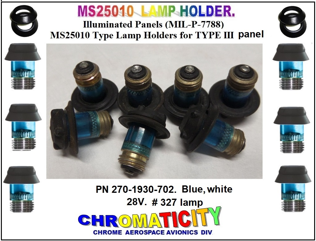 MS25010 LAMP NVG HOLDER MS25010 NVIS LAMP HOLDER  MS25010 LIGHT NVIS ASSEMBLIES MS25010 NIGHT VISION LAMP HOLDER  MS25010 NVIS COMPLIANCE LAMP HOLDER  MS25010 NVG COMPATIBLE LAMP HOLDER   MS NVIS 25010 LAMP HOLDER FOR TYPE III  ILLUMINATED PANELS (MIL-P-7788) LAMP HOLDERMS 25010 LAMP HOLDERS GREEN A NVIS MODIFICATIONS   MS 25010 LAMP HOLDERS' HELICOPTERS FIX WING NVIS AVIONICS MS 25010 LAMP HOLDERS' HELICOPTERS NVIS  MS25010 AVIONICS HELICOPTERS UPGRADES NVIS  MS25010 LAMP HOLDER AVIONICS HELICOPTERS UPGRADES NVIS  MS25010 LAMP HOLDER NVIS W/327 LAMP   MS25010 LAMP HOLDER NVIS W/327 LED BULB  MS25010 LAMP NVG HOLDER W/327 28 VOLTS   MIL–L–85762 A STD 3009 NVIS AND CHROMATICITY MIL-C-25050  MIL-DTL-7788G NIGHT VISION MS25010 LAMP HOLDERS MIL–L–85762 A STD 3009 NVIS   MS250-10 LAMP HOLDER CHROMATICITY MIL-C-25050 MIL-DTL-7788G NVIS   NIGHT VISIÓN LAMP HOLDER 1088-400-002  25010ST-NVIS-GB28